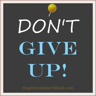 Don't Give Up quote | 10 Tips for Making Friends as an Adult | The Girl Next Door is Black