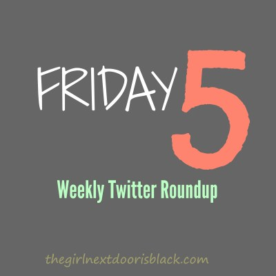 Friday Five Weekly Twitter Roundup | The Girl Next Door is Black
