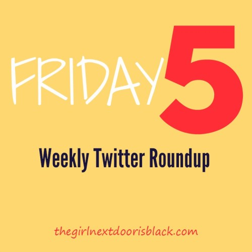 Friday Five: Weekly Twitter Roundup 4/17/15 | The Girl Next Door is Black