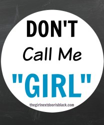 "Grown women should not be referred to nor treated as a ""girl"". Read more on The Girl Next Door is Black"