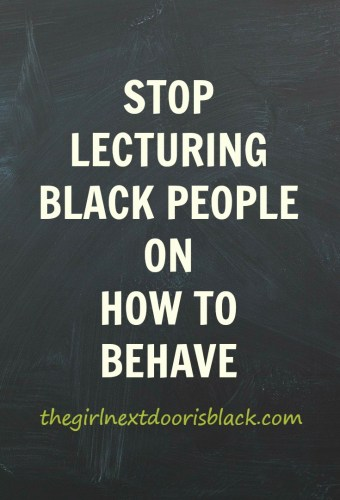 """Black people aren't children and we should not be lectured to as such, especially not by people who will never experience the lives we live. 