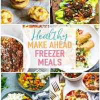 21 Healthy Make Ahead Freezer Meals for Busy Weeknights