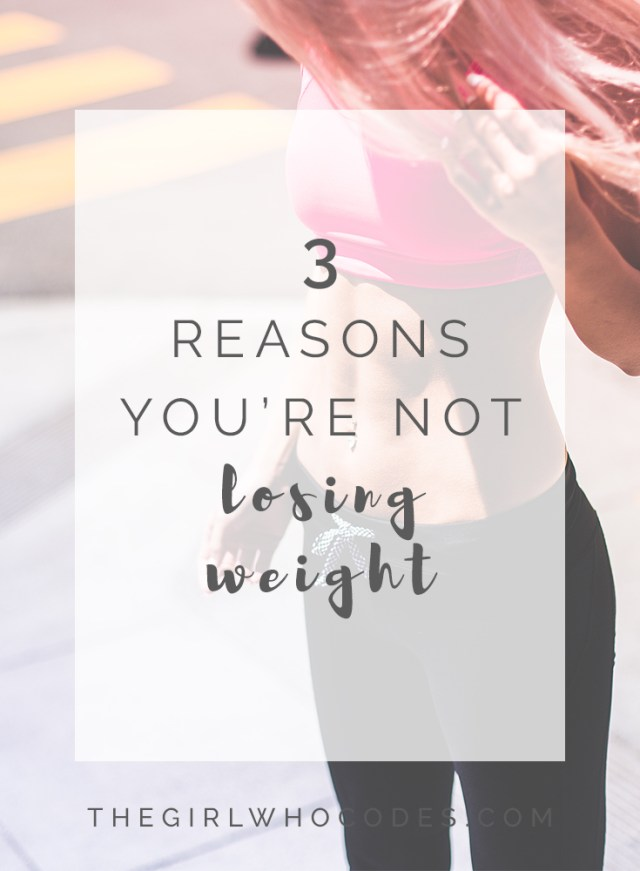3 Reasons You're Not Losing Weight