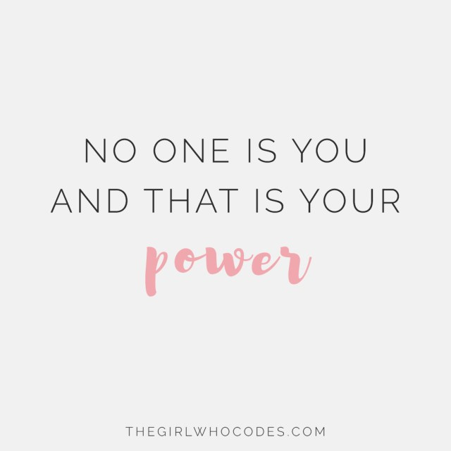 no one is you and that is your power - thegirlwhocodes.com