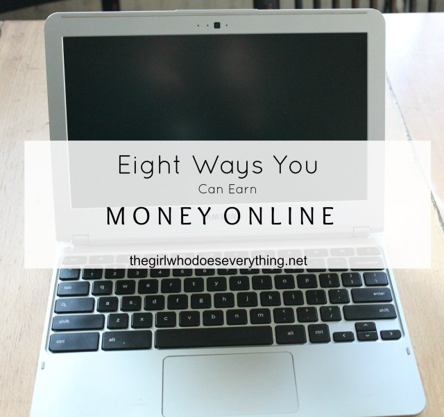 Eight Ways You Can Earn Money Online - The Girl Who Does Everything...Check out these awesome sites that help you earn some extra cash on the side!
