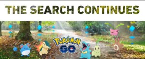 The Search Continues - Pokémon Go