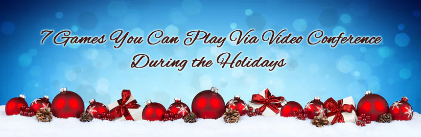 7 Games You Can Play Via Video Conference During the Holidays