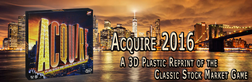 Acquire 2016 - A 3D Plastic Reprint of the Classic Stock Market Game
