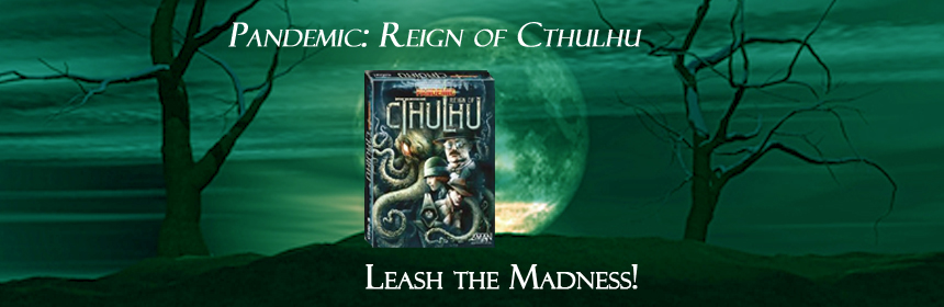 Pandemic: Reign of Cthulhu - Leash the Madness!
