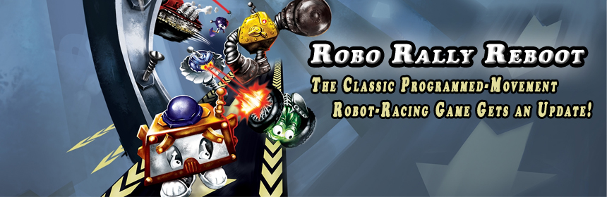 Robo Rally Reboot - The Classic Programmed-Movement Robot-Racing Game Gets an Update!