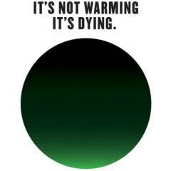 It's Not Warming, It's Dying: A New Campaign to Raise Awareness of Climate Change
