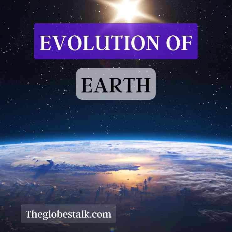 All about Earth's information & Evolution of Earth. (Explained in detail)