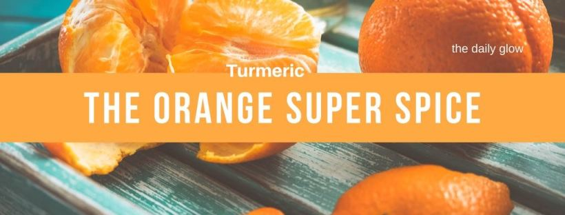 The Daily Glow   The benefits of Turmeric