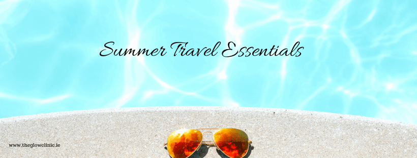 Summer Travel Essentials | The Glow Clinic | Skincare for holidays