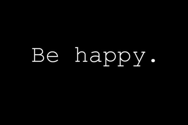 be happy.