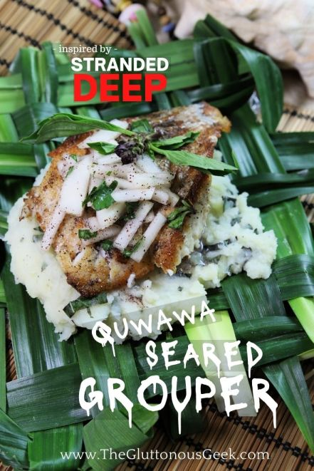Quwawa Seared Grouper inspired by Stranded Deep. Recipe by The Gluttonous Geek.