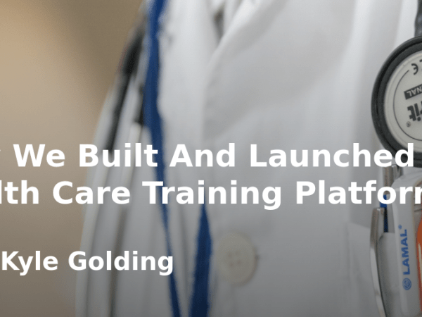 How We Built And Launched A Health Care Training Platform