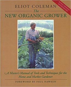 The New Organic Grower, by Eliot Coleman