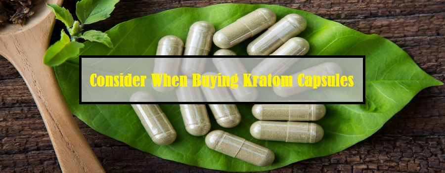 Factors To Consider When Buying Kratom Capsules