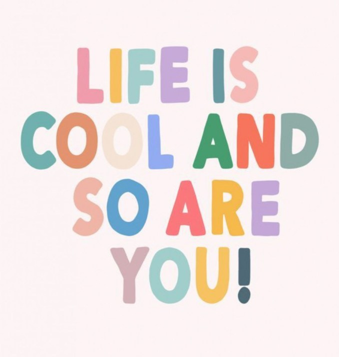 Life is cool and so are you
