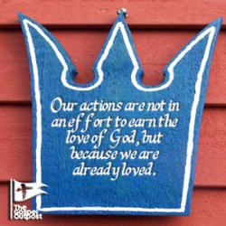 Our actions are not in an effort to earn the love of God, but because we are already loved.