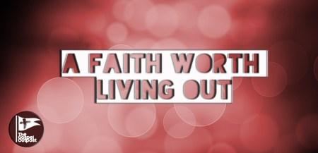 A Faith Worth Living Out