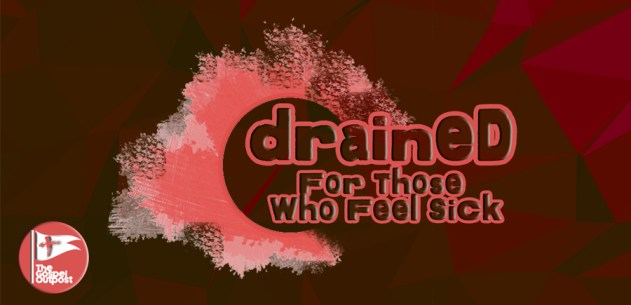 Drained: For Those Who Feel Sick