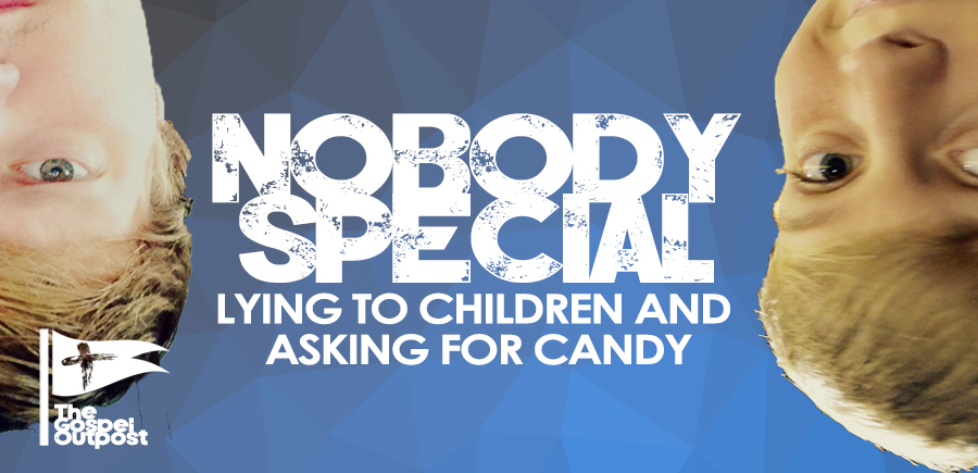 Nobody Special 020: Lying to Children and Asking For Candy