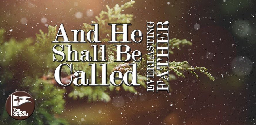And He Shall Be Called Everlasting Father