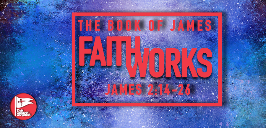 Faith and Works: James 2:14-26