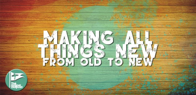 Making All Things New: From Old to New
