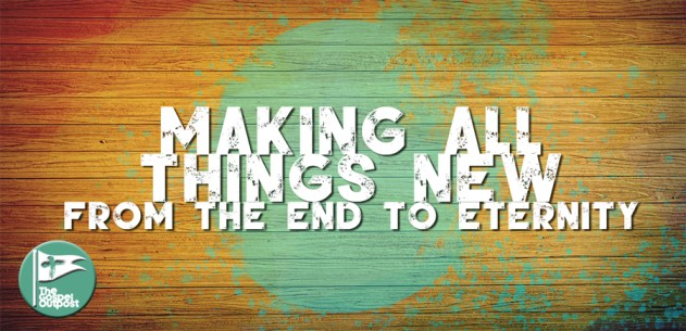 Making All Things new: From The End to Eternity