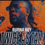 "Burna Boy's ""Twice As Tall"" Album Nominated For 2021 Grammy Awards"