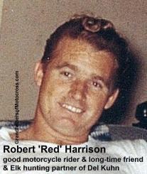 Harrison, Robert Bob 'Red' (deceased) 40 yr.+ motorcycle friend & hunting buddy of Del Kuhn