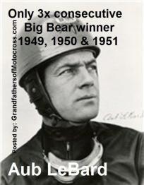 LeBard, Aub (AMA) Only 3 x consecutive winner of BIG BEAR