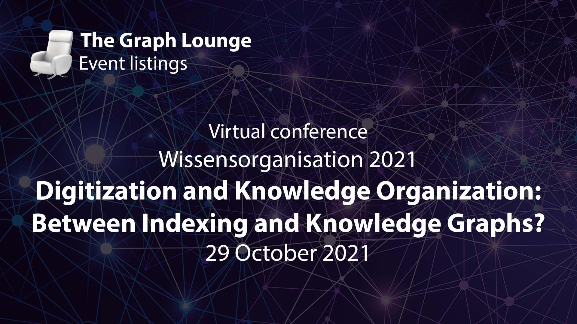 Wissensorganisation 2021 - Digitization and Knowledge Organization: Between Indexing and Knowledge Graphs?