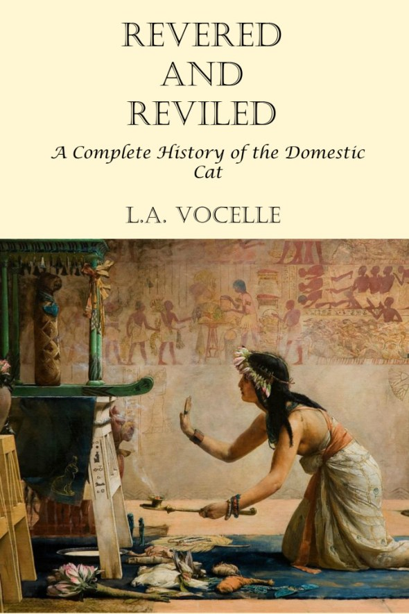 Revered And Reviled A Complete History Of The Domestic Cat Cats