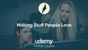 Making Stuff People Love - Udemy Online Course