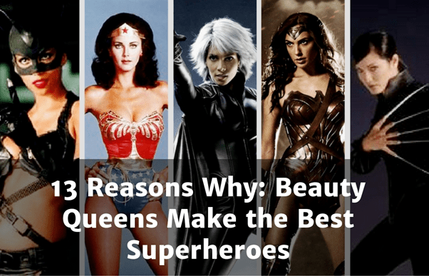 13 Reasons Why Beauty Queens Make the Best Superheroes