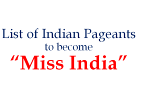 List of Indian Pageants Girls can Participate in, to become 'Miss India'.