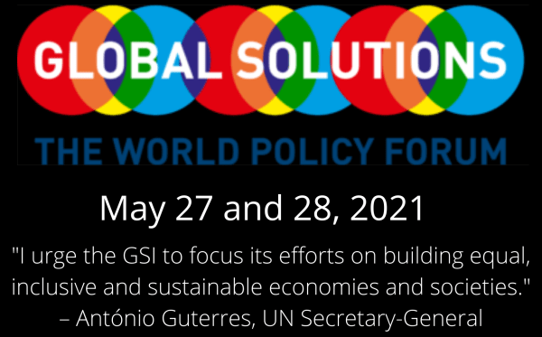 """Global Solutions - The world policy forum on May 27 and 28 2021. """"I urge the GSI to focus its efforts on building equal, inclusive and sustainable economies and societies."""" Antonio Guterres, UN Secretary-General."""