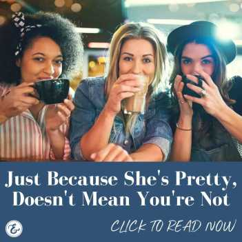 just because she's pretty doesn't mean you're not