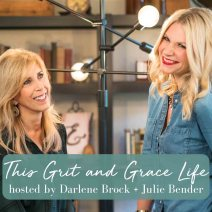This Grit and Grace Life Podcast Darlene Brock Julie Bender