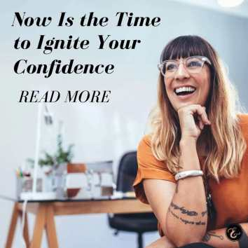 now is the time to ignite your confidence board