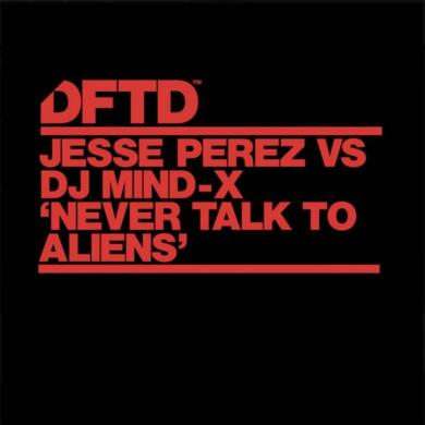 Jesse Perez Mind X Never Talk To Aliens Defected DFTD
