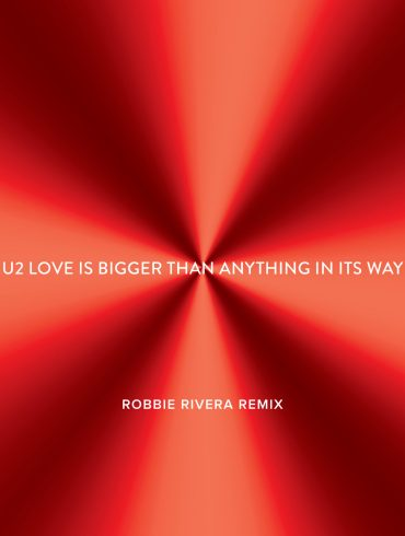 U2 Love Is Bigger Than Anything In Its Way Robbie Rivera Remix