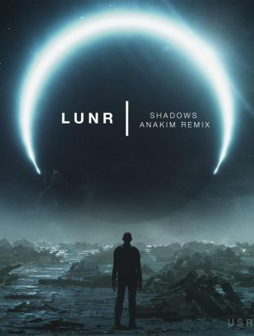 LUNR Shadows Anakim remix