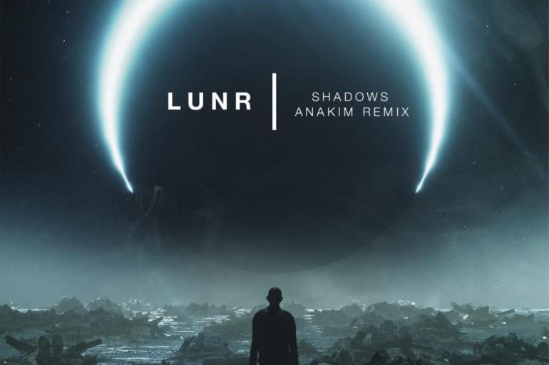 LUNR Shadows Anakim remix
