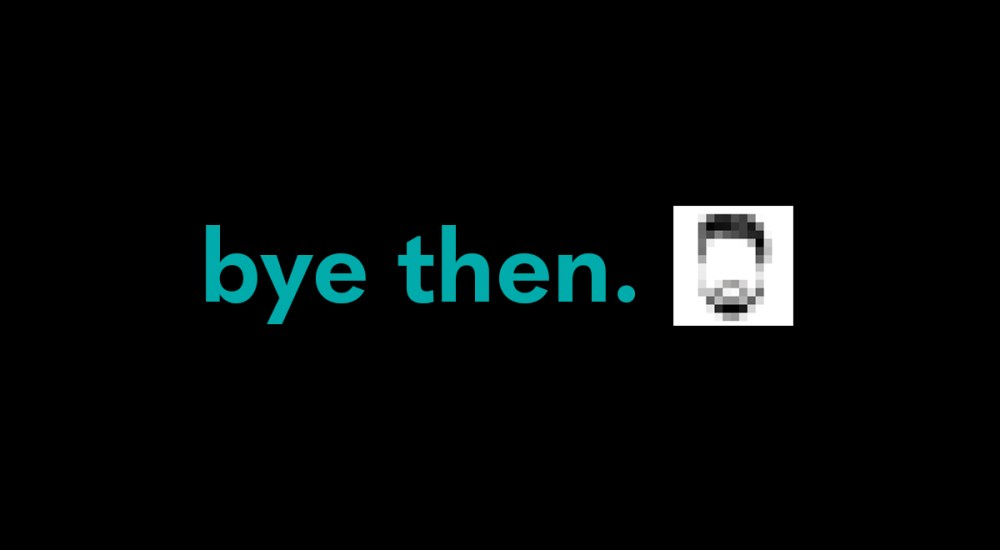 """Header image showing the words """"bye then"""" next to a pixellated illustration of a man with a beard"""