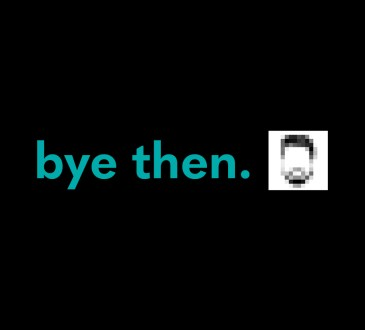 "Header image showing the words ""bye then"" next to a pixellated illustration of a man with a beard"